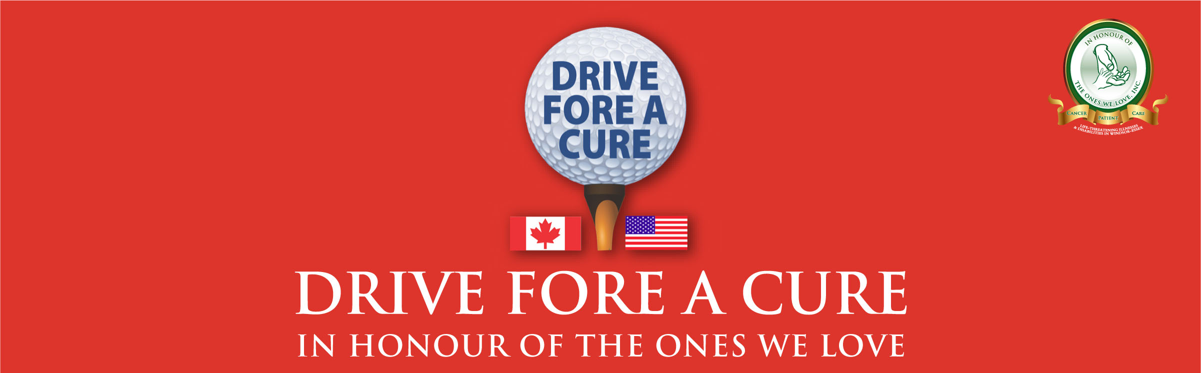 13th Annual Drive Fore a Cure Golf Tournament - In Honour of the Ones We Love